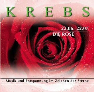 Krebs 22.06.-22.07. Die Rose. CD . Musik und Entspannung im Zeichen der Sterne