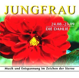 Jungfrau 24.04.-23.09. Die Dahlie. CD. . Musik und Entspannung im Zeichen der Sterne
