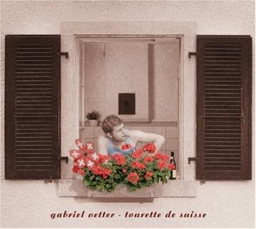 Gabriel Vetter - Tourette de Suisse (CD)