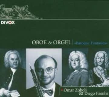 Johann Sebastian Bach - George Frideric Handel - Antonio Vivaldi Oboe Recital: Zoboli, Omar - Bach, J.S. / Handel / Vivaldi / Hertel (Baroque Fantasies)