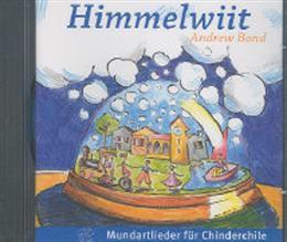 Andrew Bond - Himmelwiit. Mundartlieder für Chinderchile