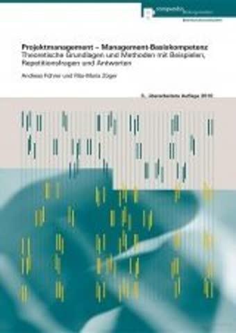 Projektmanagement - Management-Basiskompetenz: Theoretische Grundlagen und Methoden mit Beispielen, Repetitionsfragen und Antworten