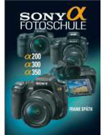 Sony Alpha Fotoschule: Alpha 200 / 300 / 350