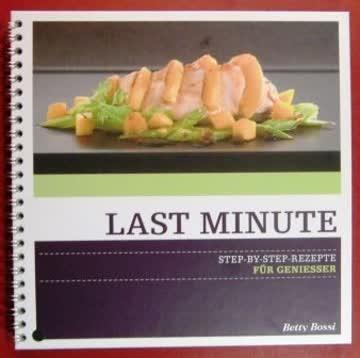 Betty Bossi: Last Minute - Step by Step Rezepte für Geniesser