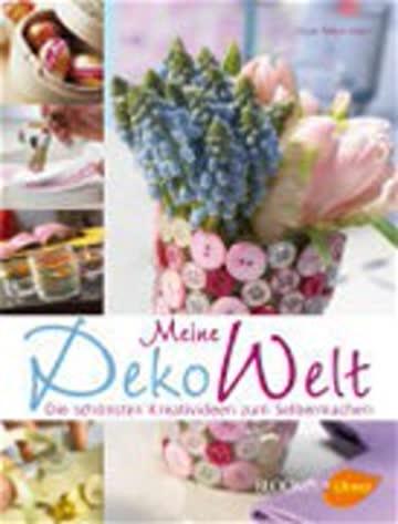 Meine Dekowelt: Die schönsten Kreativideen zum Selbermachen (BLOOM's by Ulmer)