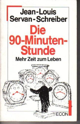 Die Neunzig - Minuten - Stunde. Mehr Zeit zum Leben. ( ECON Lebenshorizonte).