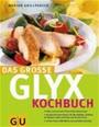 Das grosse Glyx Kochbuch - alles, was man zum Thema Glyx wissen muss. Rezepte Für Jeden Anlass: Für