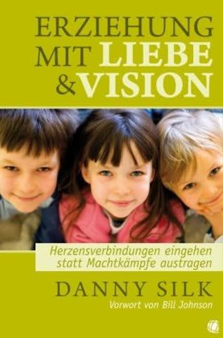 Erziehung mit Liebe und Vision: Herzensbeziehungen eingehen statt Machtkämpfe austragen