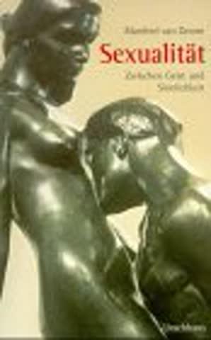 Sexualität: Zwischen Geist und Sinnlichkeit