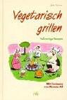 Vegetarisch grillen. Vollwertige Rezepte