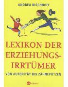 Lexikon Der Erziehungsirrtümer - Von Autorität Bis Zähneputzen