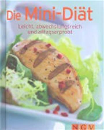 Die Mini-Diät: Leicht, abwechslungsreich und alltagserprobt