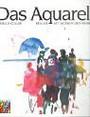 Das Aquarell: Malen mit Wasser und Farben