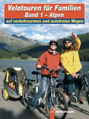Die schönsten Veloturen Band 1 ALPEN - Die schönsten Alpen-Velotouren für die ganze Familie