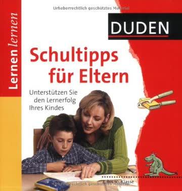Schultipps für Eltern - Unterstützen Sie den Lernerfolg Ihres Kindes. 4. Bis 10. Klasse