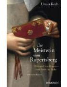 Die Meisterin Vom Rupertsberg - Hildegard Von Bingen - Eine Botin Der Liebe. Historischer Roman
