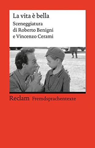 La vita è bella: Sceneggiatura di Roberto Benigni e Vincenzo Cerami. Italienischer Text mit deutschen Worterklärungen. Niveau B2 (GER) (Reclams Universal-Bibliothek)