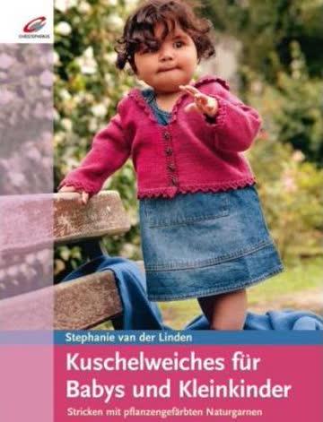 Kuschelweiches Für Babys Und Kleinkinder - Stricken Mit Pflanzengefärbten Naturgarnen