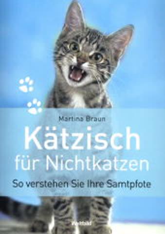 Kätzisch für Nichtkatzen: So verstehen Sie Ihre Samtpfote