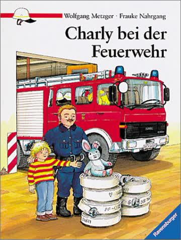 Charly bei der Feuerwehr. Eine spannende Sachgeschichte über die Feuerwehr.