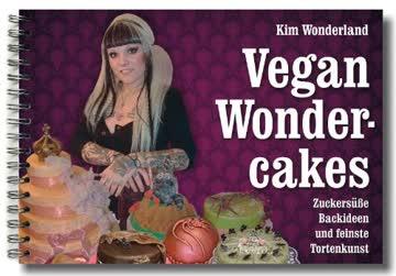 Vegan Wondercakes - Zuckersüße Backideen Und Feinste Tortenkunst