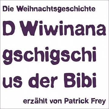 D Wiwinanagschigschi us der Bibi: Die Weihnachtsgeschichte erzählt von Patrick Frey