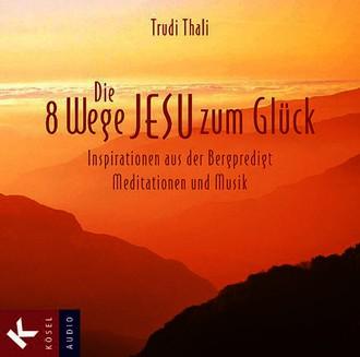 Die 8 Wege Jesu zum Glück. Inspirationen aus der Bergpredigt