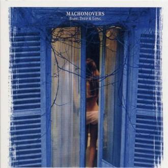 Machomovers - Bare, Deep & Long