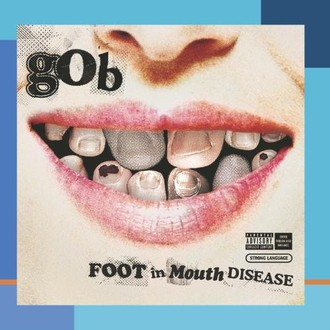 Gob - Foot in Mouth Disease