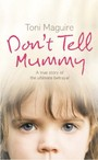 Don't Tell Mummy. A True Story of the Ultimate Betrayal