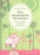 Mein Wunderbares Gartenbuch - Über 100 Ideen Für Mehr Gartengenuss