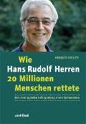 Wie Hans Rudolf Herren 20 Millionen Menschen Rettete - Die Ökologische Erfolgsstory Eines Schweizers
