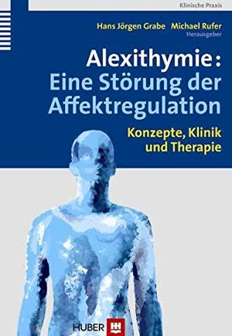 Alexithymie: Ein Störung Der Affektregulation - Konzepte, Klinik Und Therapie