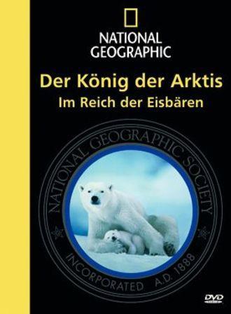 National Geographic - Der König Der Arktis: Im Reich Der Eisbären