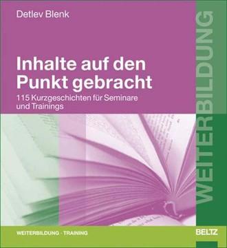 Inhalte auf den Punkt gebracht. 115 Kurzgeschichten für Seminare und Trainings