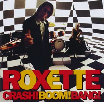Roxette - Crash! Boom! Bang!