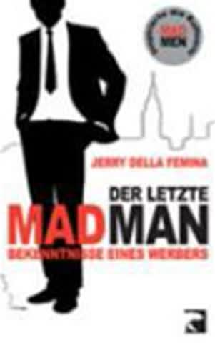 Der letzte Mad Man: Bekenntnisse eines Werbers