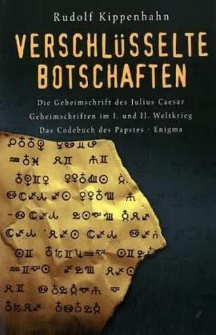Verschlüsselte Botschaften: Die Geheimschrift des Julio Caesar, Geheimschriften im I. und II. Weltkrieg, Das Codebuch des Papstes, Enigma