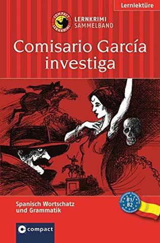 Comisario García Ermittelt - Drei Lernziele In Einem Band: Spanisch Grammatik, Grundwortschatz, Aufb