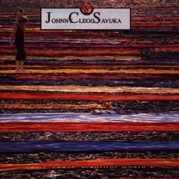 Johnny & Savuka Clegg - Cruel,Crazy,Beautiful World