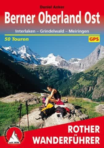 Berner Oberland Ost: Interlaken - Grindelwald - Meiringen. 50 Touren. Mit GPS-Daten: 50 ausgewählte Tal- und Höhenwanderungen um Interlaken - Lauterbrunnen - Grindelwald - Meiringen