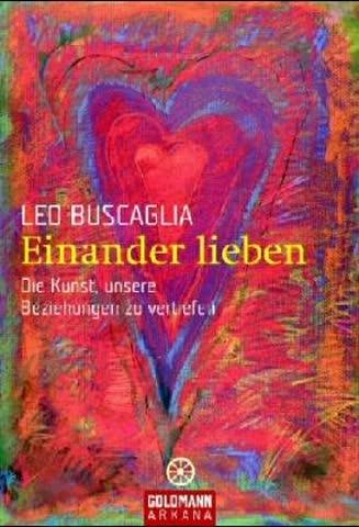 Einander lieben: Die Kunst, unsere Beziehungen zu vertiefen