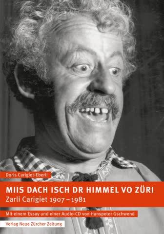 Miis Dach isch dr Himmel vo Züri. Zarli Carigiet, 1907-1981