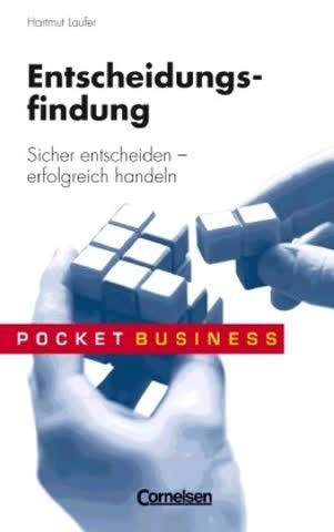 Pocket Business: Entscheidungsfindung: Sicher entscheiden - erfolgreich handeln
