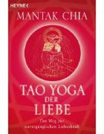 Tao Yoga Der Liebe - Der Weg Zur Unvergänglichen Liebeskraft