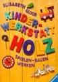 Kinderwerkstatt Holz: Spielen, Bauen, Werken