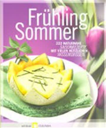 Frühling Sommer - 222 Naturnahe Saisonrezepte Mit Vielen Nützlichen Wissensbissen