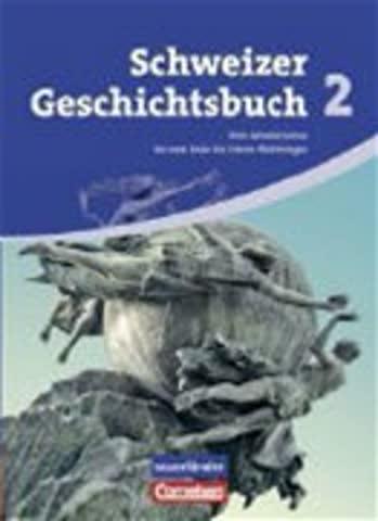 Schweizer Geschichtsbuch 2. Schülerbuch - Vom Absolutismus Bis Zum Ende Des Ersten Weltkrieges
