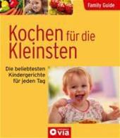 Family Guide - Kochen Für Die Kleinsten - Die Beliebtesten Kindergerichte Für Jeden Tag