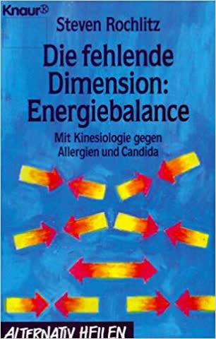 Die fehlende Dimension: Energiebalance - Mit Kinesiologie gegen Allergien und Candida
